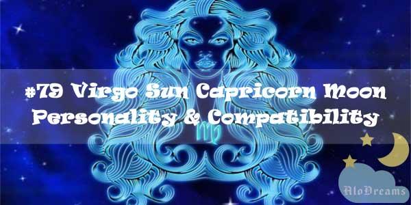 #79 Virgo Sun Capricorn Moon – Personality & Compatibility