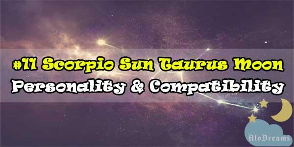 #11 Scorpio Sun Taurus Moon – Personality & Compatibility