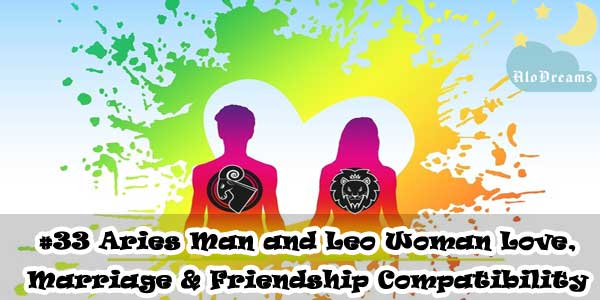 #33 Aries Man and Leo Woman - Love, Marriage & Friendship Compatibility