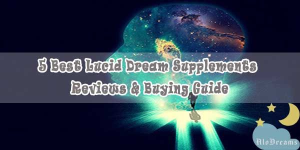 5 Best Lucid Dream Supplements - Reviews & Buying Guide