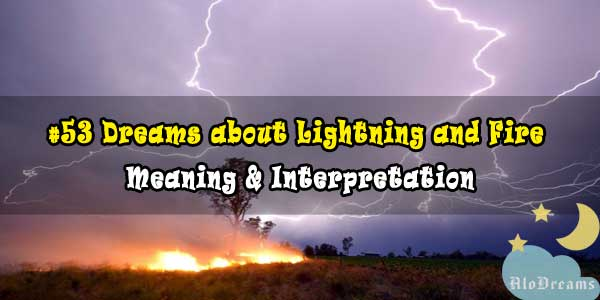 #53 Dreams about Lightning and Fire : Meaning & Interpretation