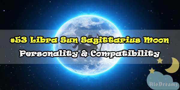 #53 Libra Sun Sagittarius Moon – Personality & Compatibility