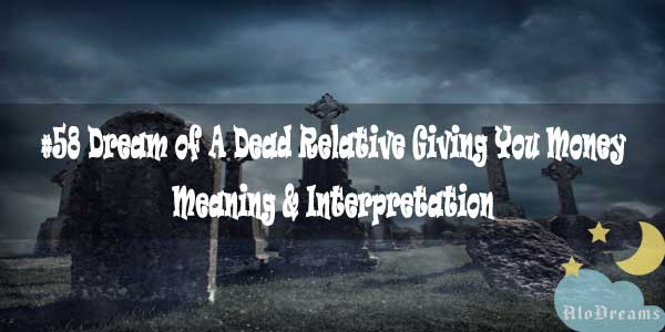 #58 Dream of A Dead Relative Giving You Money - Meaning & Interpretation