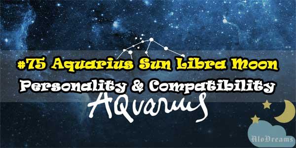 #75 Aquarius Sun Libra Moon – Personality & Compatibility