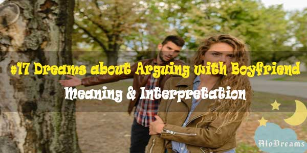 #17 Dreams about Arguing with Boyfriend : Meaning & Interpretation