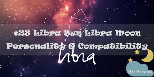 #23 Libra Sun Libra Moon – Personality & Compatibility