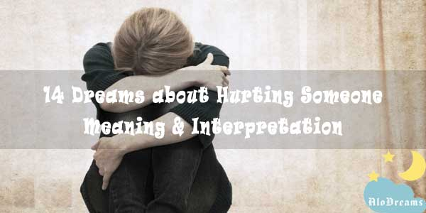 14 Dreams about Hurting Someone - Meaning & Interpretation