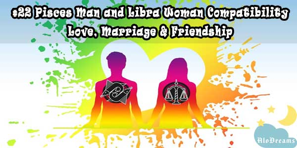 #22 Pisces Man and Libra Woman Compatibility - Love, Marriage & Friendship