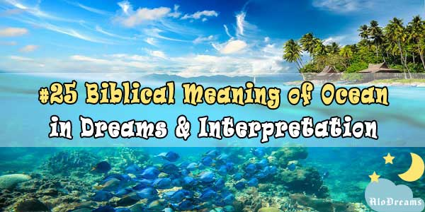 #25 Biblical Meaning of Ocean in Dreams & Interpretation