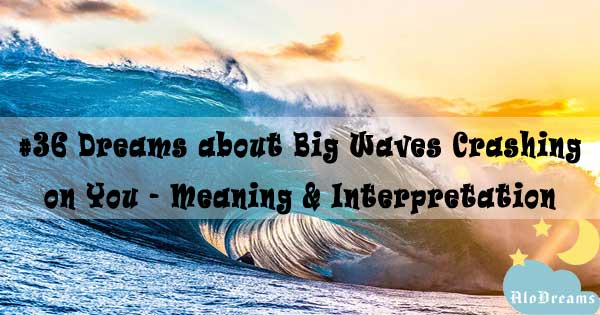 #36 Dreams about Big Waves Crashing on You - Meaning & Interpretation
