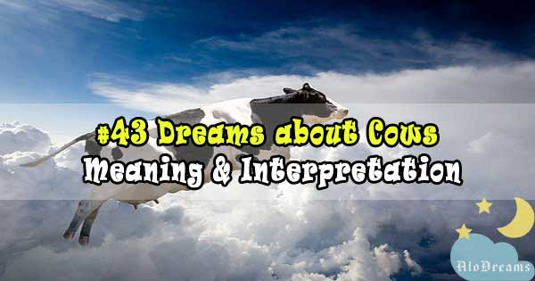 #43 Dreams about Cows: Meaning & Interpretation