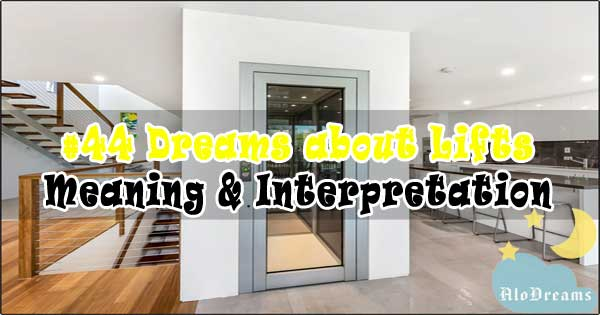 #44 Dreams about Lifts : Meaning & Interpretation