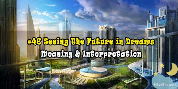 #46 Seeing The Future in Dreams - Meaning & Interpretation