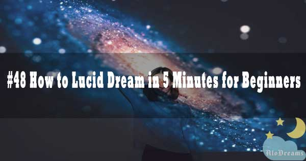 #48 How to Lucid Dream in 5 Minutes for Beginners