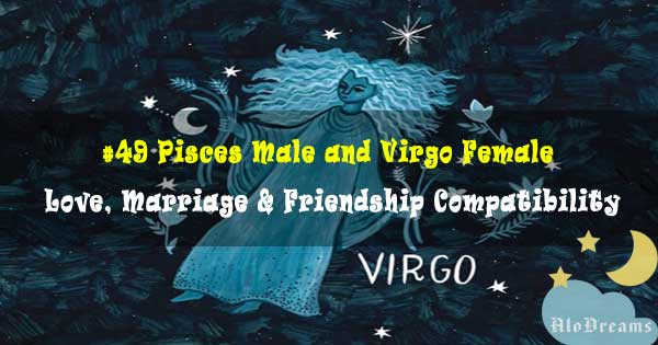 #49 Pisces Male and Virgo Female Compatibility