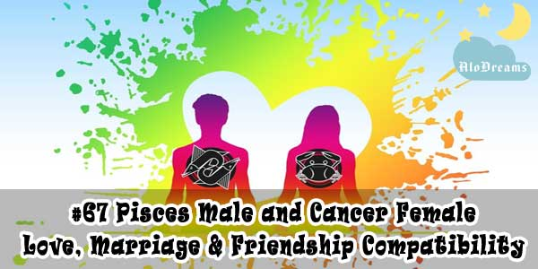 #67 Pisces Male and Cancer Female - Love, Marriage & Friendship Compatibility