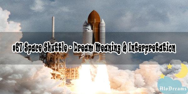 #67 Space Shuttle - Dream Meaning & Interpretation