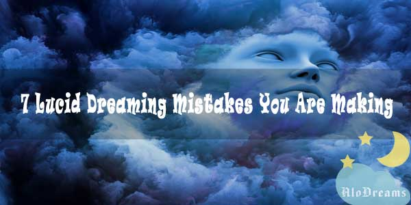 7 Lucid Dreaming Mistakes You Are Making