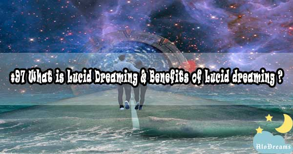 #97 What is Lucid Dreaming & Benefits of Lucid dreaming ?