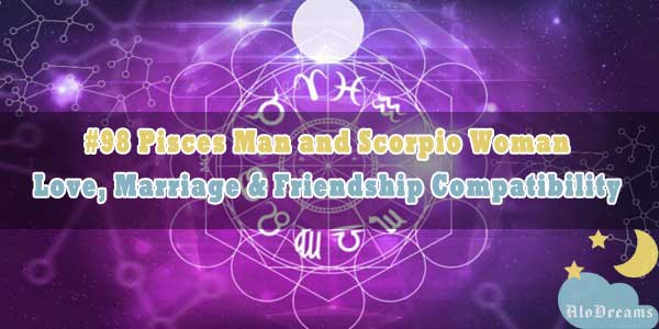 #98 Pisces Man and Scorpio Woman - Love, Marriage & Friendship Compatibility
