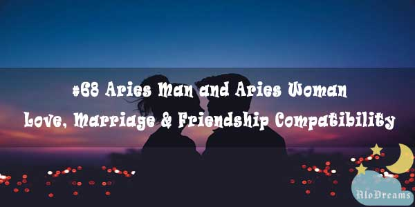 #68 Aries Man and Aries Woman - Love, Marriage & Friendship Compatibility
