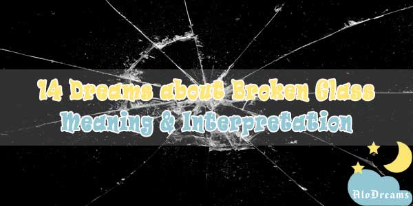 14 Dreams about Broken Glass : Meaning & Interpretation