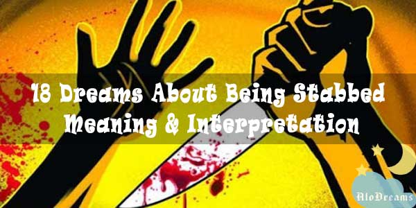 18 Dreams About Being Stabbed , Meaning & Interpretation