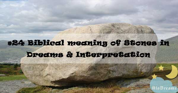 #24 Biblical meaning of Stones in Dreams & Interpretation