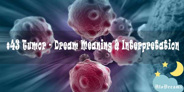 #43 Tumor - Dream Meaning & Interpretation