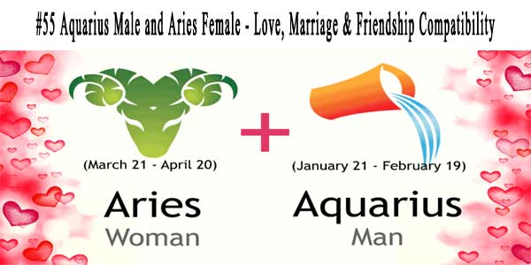 #55 Aquarius Male and Aries Female - Love, Marriage & Friendship Compatibility
