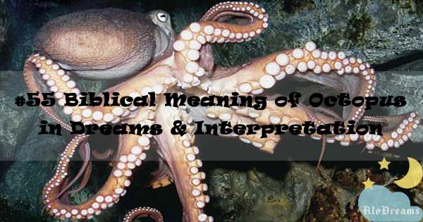 #55 Biblical Meaning of Octopus in Dreams & Interpretation