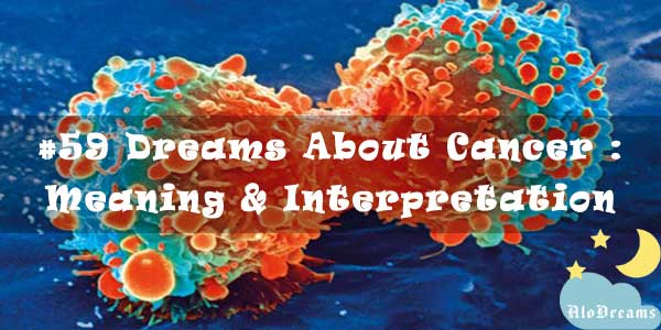 #59 Dreams About Cancer : Meaning & Interpretation