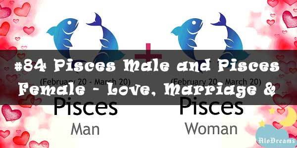 #84 Pisces Male and Pisces Female - Love, Marriage & Friendship Compatibility