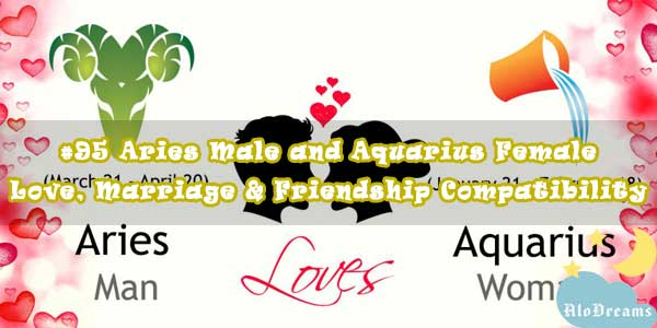 #95 Aries Male and Aquarius Female - Love, Marriage & Friendship Compatibility