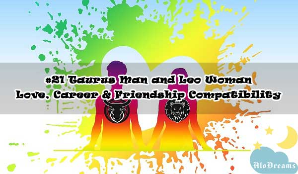#21 Taurus Man and Leo Woman - Love, Career & Friendship Compatibility
