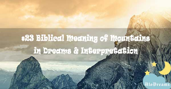 #23 Biblical Meaning of Mountains in Dreams & Interpretation