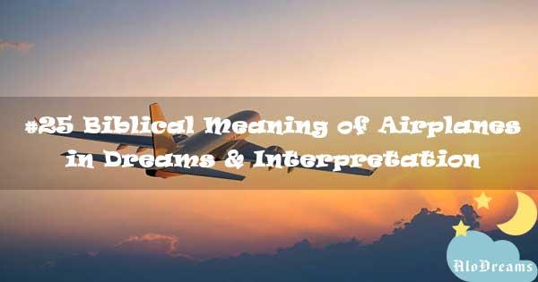 #25 Biblical Meaning of Airplanes in Dreams & Interpretation
