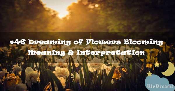 #46 Dreaming of Flowers Blooming - Meaning & Interpretation