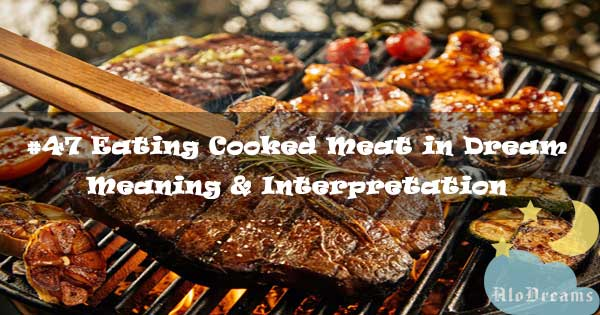 #47 Eating Cooked Meat in Dream - Meaning & Interpretation