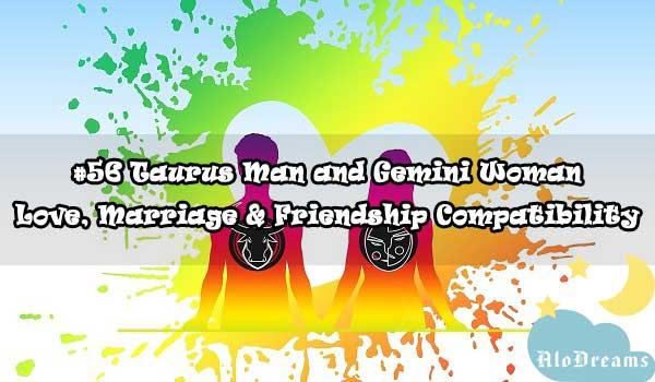 #56 Taurus Man and Gemini Woman - Love, Marriage & Friendship Compatibility