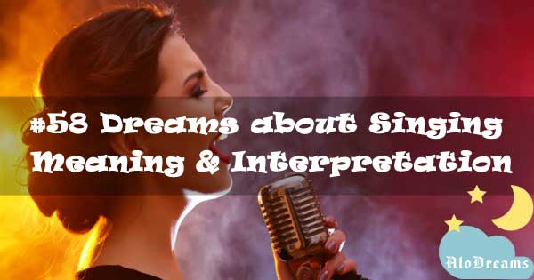 #58 Dreams about Singing : Meaning & Interpretation