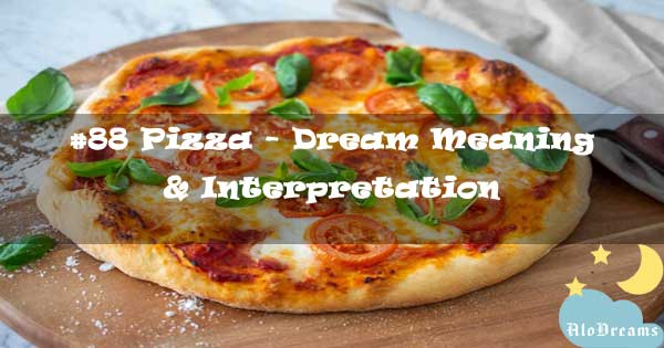 #88 Pizza - Dream Meaning & Interpretation