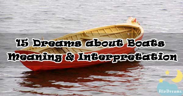 15 Dreams about Boats : Meaning & Interpretation