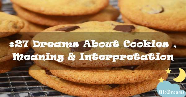 #27 Dreams About Cookies , Meaning & Interpretation