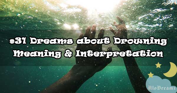 #31 Dreams about Drowning : Meaning & Interpretation