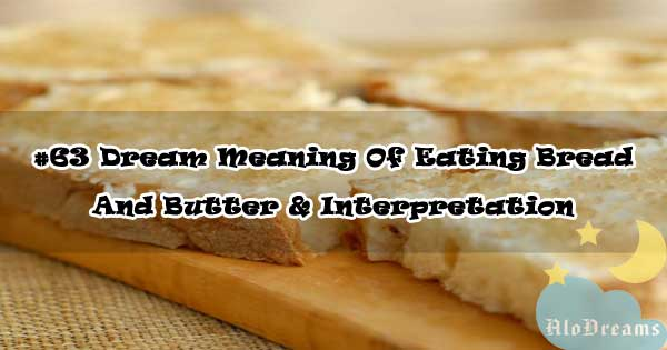 #63 Dream Meaning Of Eating Bread And Butter & Interpretation
