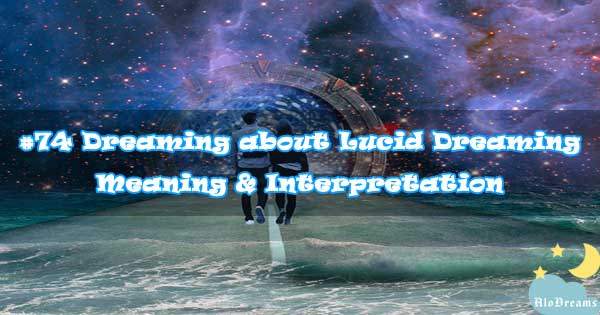 #74 Dreaming about Lucid Dreaming - Meaning & Interpretation