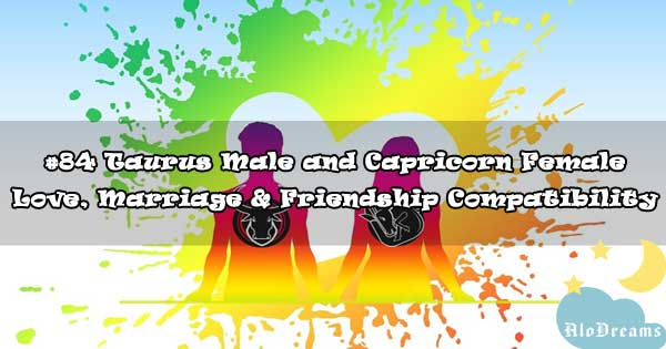 #84 Taurus Male and Capricorn Female - Love, Marriage & Friendship Compatibility