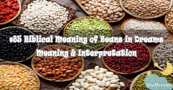 #85 Biblical Meaning of Beans in Dreams - Meaning & Interpretation