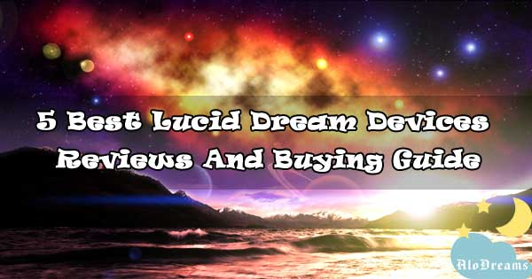 5 Best Lucid Dream Devices – Reviews & Buying Guide.